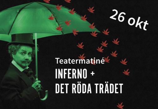 Teatermatiné Inferno + Det röda trädet